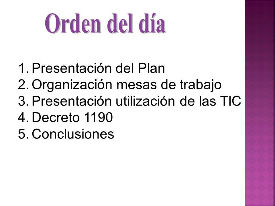 1.Presentación del Plan 2.Organización mesas de trabajo 3.Presentación utilización de las TIC 4.Decreto 1190 5.Conclusiones