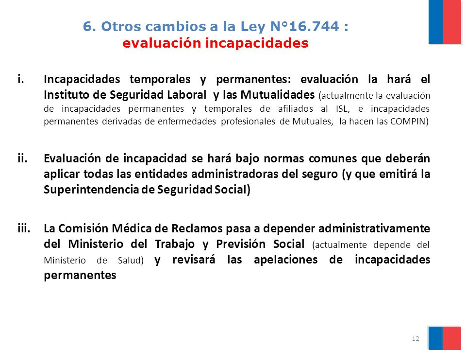 6. Otros cambios a la Ley N°16.744 : evaluación incapacidades i.Incapacidades temporales y permanentes: evaluación la hará el Instituto de Seguridad L