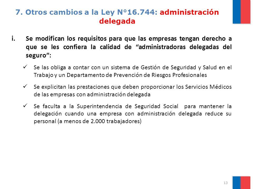 7. Otros cambios a la Ley N°16.744: administración delegada i.Se modifican los requisitos para que las empresas tengan derecho a que se les confiera l