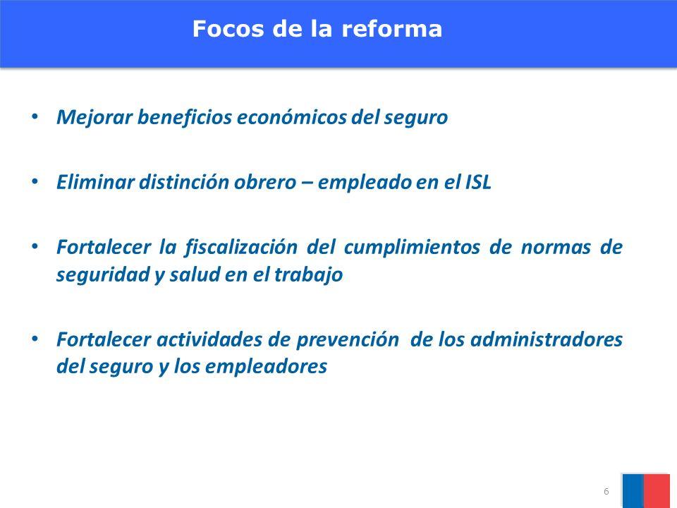 Mejorar beneficios económicos del seguro Eliminar distinción obrero – empleado en el ISL Fortalecer la fiscalización del cumplimientos de normas de se