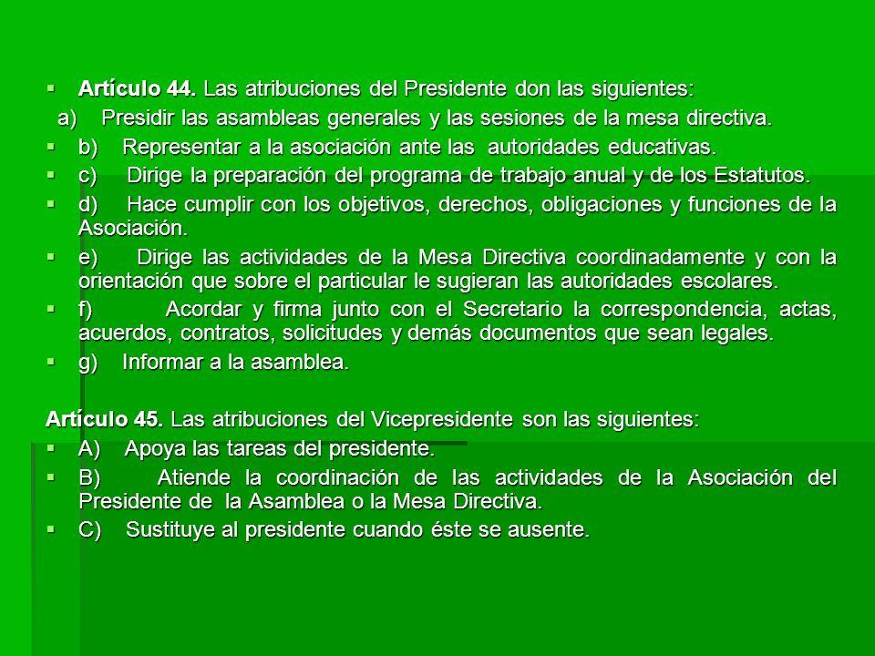 Artículo 44.Las atribuciones del Presidente don las siguientes: Artículo 44.
