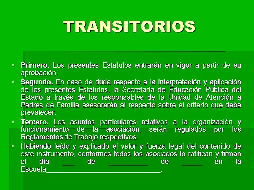 TRANSITORIOS Primero.Los presentes Estatutos entrarán en vigor a partir de su aprobación.
