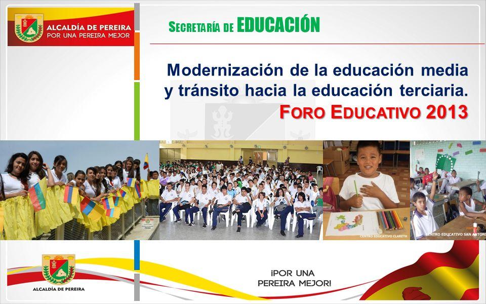 Modernización de la educación media y tránsito hacia la educación terciaria. F ORO E DUCATIVO 2013 S ECRETARÍA DE EDUCACIÓN
