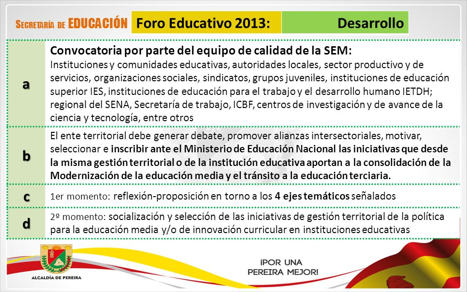 Foro Educativo 2013:Desarrollo S ECRETARÍA DE EDUCACIÓNa Convocatoria por parte del equipo de calidad de la SEM: Instituciones y comunidades educativa