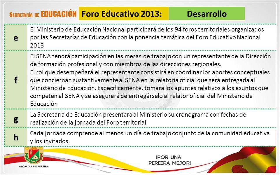 Foro Educativo 2013:Desarrollo S ECRETARÍA DE EDUCACIÓNi En cada jornada se han de realizar las siguientes acciones: Socializar, reflexionar y formular propuestas alrededor de los 4 ejes temáticos mencionados.