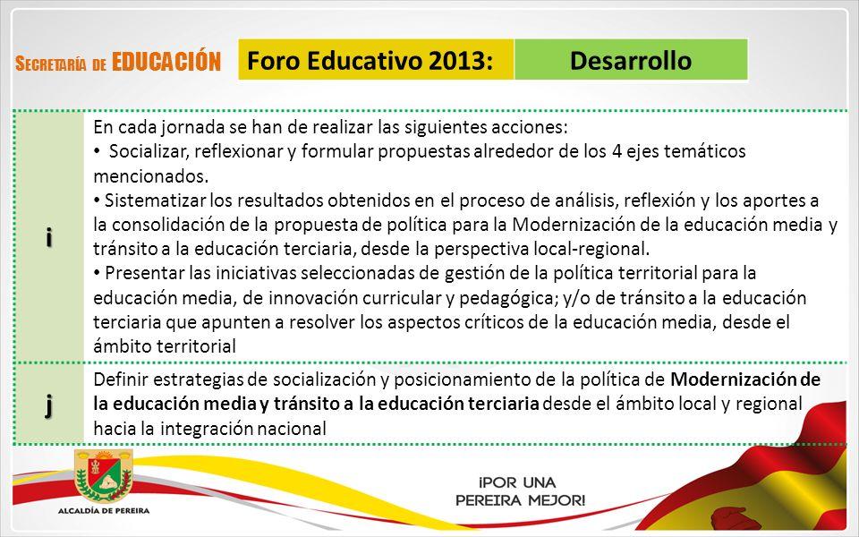 Foro Educativo 2013:Desarrollo S ECRETARÍA DE EDUCACIÓNi En cada jornada se han de realizar las siguientes acciones: Socializar, reflexionar y formula