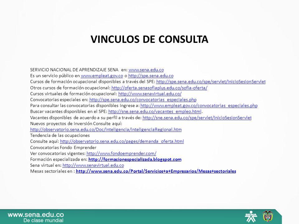 VINCULOS DE CONSULTA SERVICIO NACIONAL DE APRENDIZAJE SENA en: www.sena.edu.cowww.sena.edu.co Es un servicio público en www.empleat.gov.co o http://sp