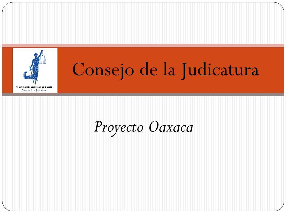 Poder Judicial del Estado de Oaxaca Consejo de la Judicatura Proyecto Oaxaca Consejo de la Judicatura