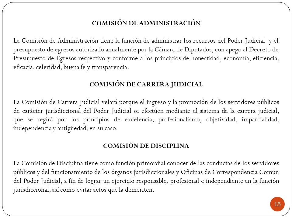 COMISIÓN DE ADMINISTRACIÓN La Comisión de Administración tiene la función de administrar los recursos del Poder Judicial y el presupuesto de egresos a