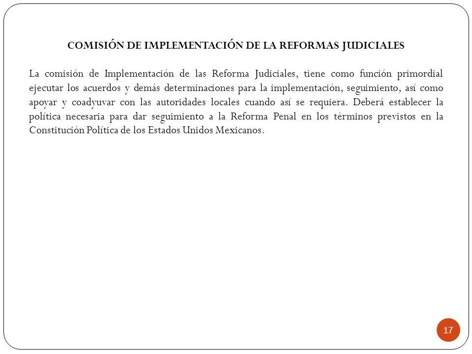 COMISIÓN DE IMPLEMENTACIÓN DE LA REFORMAS JUDICIALES La comisión de Implementación de las Reforma Judiciales, tiene como función primordial ejecutar l