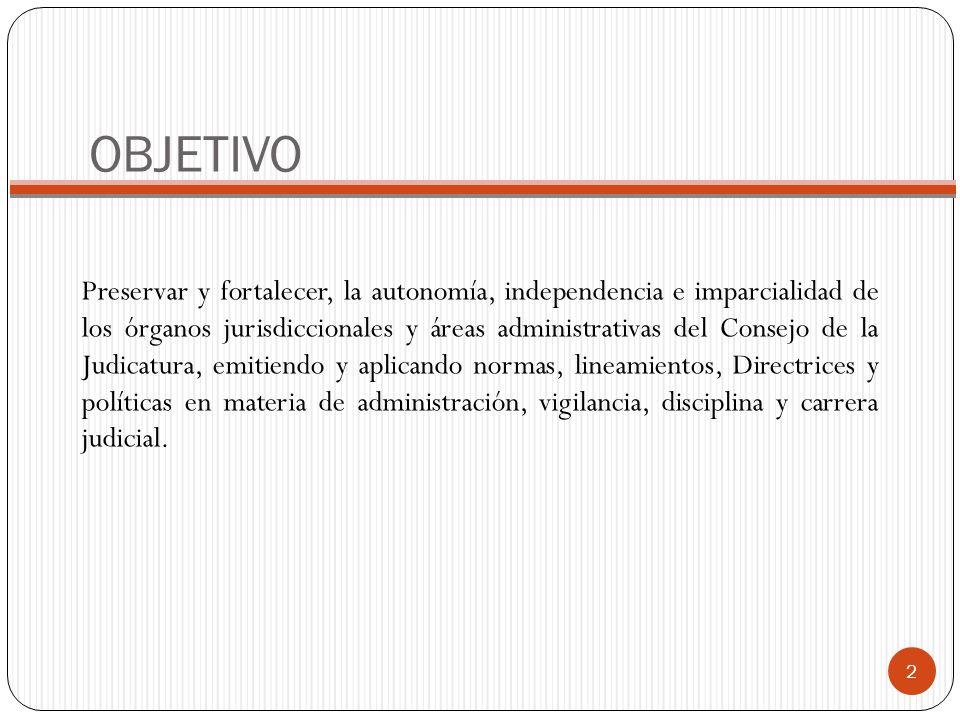 OBJETIVO Preservar y fortalecer, la autonomía, independencia e imparcialidad de los órganos jurisdiccionales y áreas administrativas del Consejo de la