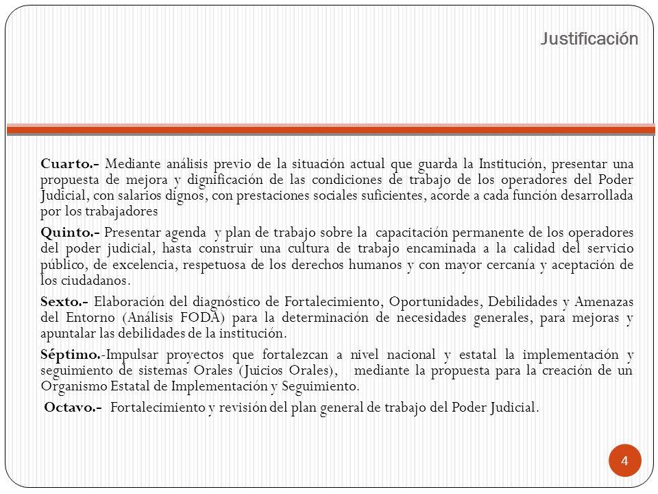 Cuarto.- Mediante análisis previo de la situación actual que guarda la Institución, presentar una propuesta de mejora y dignificación de las condicion