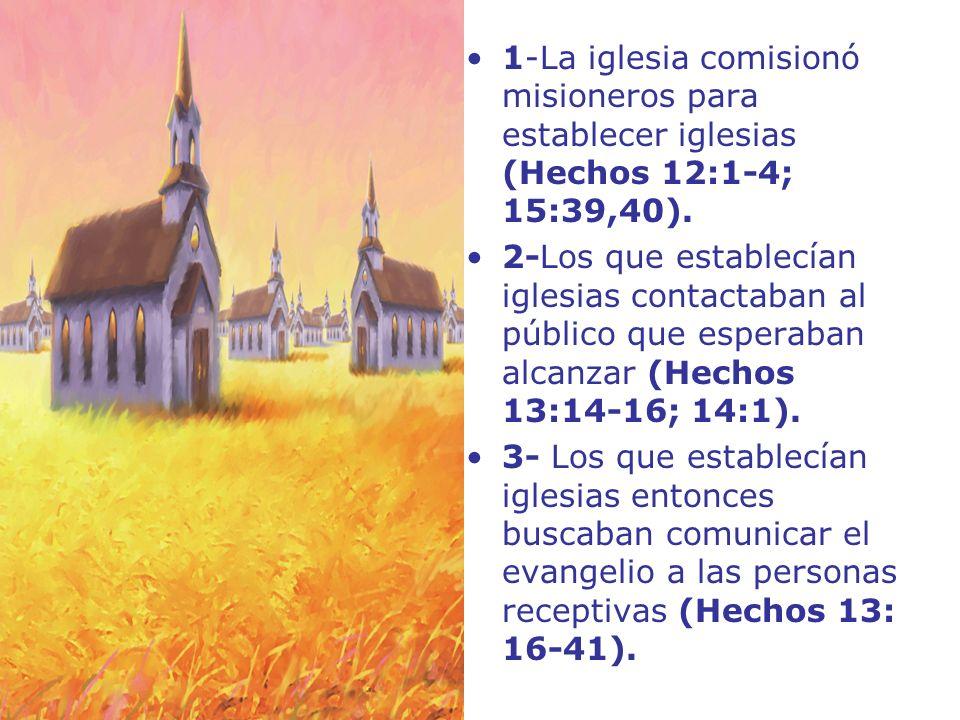 1-La iglesia comisionó misioneros para establecer iglesias (Hechos 12:1-4; 15:39,40). 2-Los que establecían iglesias contactaban al público que espera