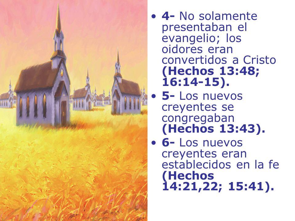 4- No solamente presentaban el evangelio; los oidores eran convertidos a Cristo (Hechos 13:48; 16:14-15). 5- Los nuevos creyentes se congregaban (Hech