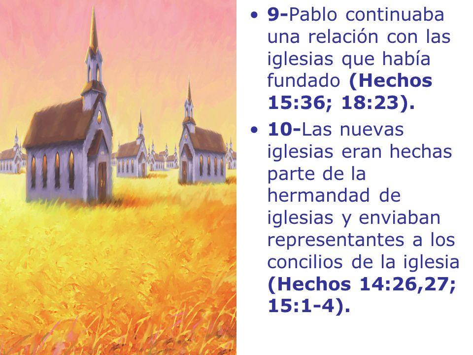 9-Pablo continuaba una relación con las iglesias que había fundado (Hechos 15:36; 18:23). 10-Las nuevas iglesias eran hechas parte de la hermandad de