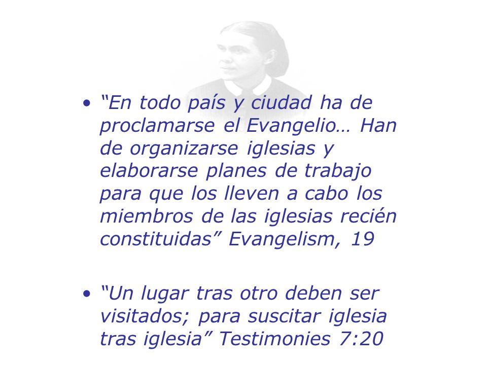 En todo país y ciudad ha de proclamarse el Evangelio… Han de organizarse iglesias y elaborarse planes de trabajo para que los lleven a cabo los miembr