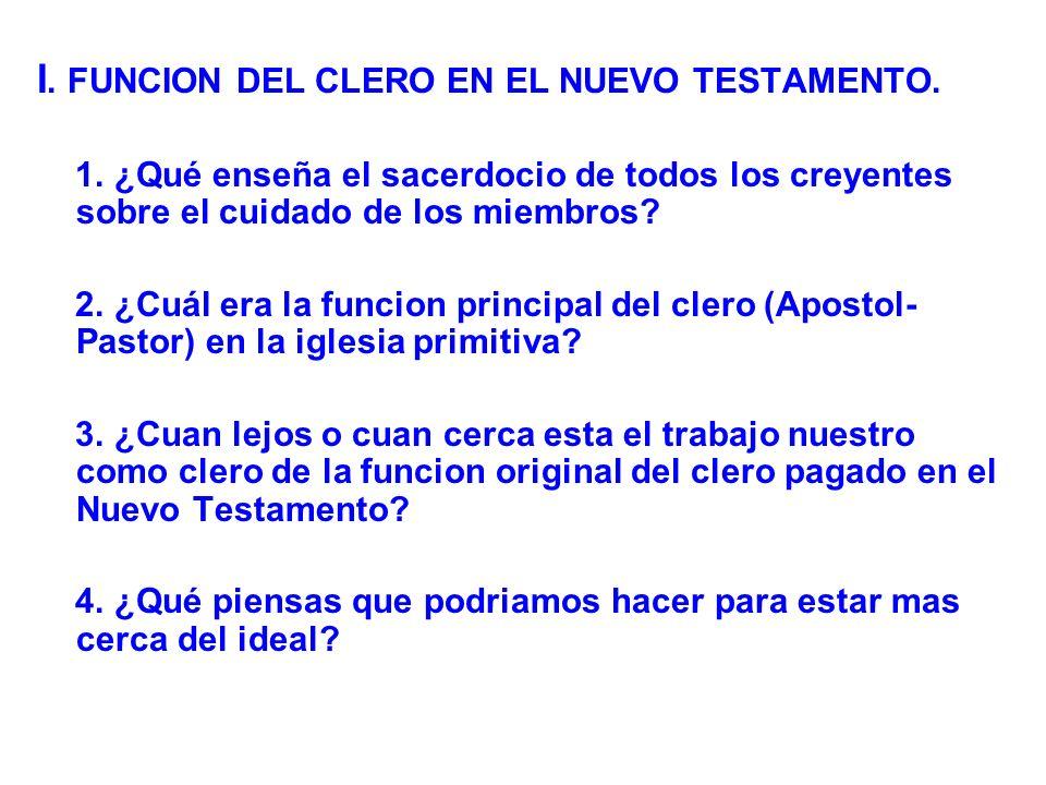 I. FUNCION DEL CLERO EN EL NUEVO TESTAMENTO. 1. ¿Qué enseña el sacerdocio de todos los creyentes sobre el cuidado de los miembros? 2. ¿Cuál era la fun