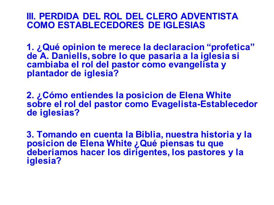 III. PERDIDA DEL ROL DEL CLERO ADVENTISTA COMO ESTABLECEDORES DE IGLESIAS 1. ¿Qué opinion te merece la declaracion profetica de A. Daniells, sobre lo