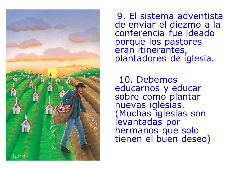 9. El sistema adventista de enviar el diezmo a la conferencia fue ideado porque los pastores eran itinerantes, plantadores de iglesia. 10. Debemos edu