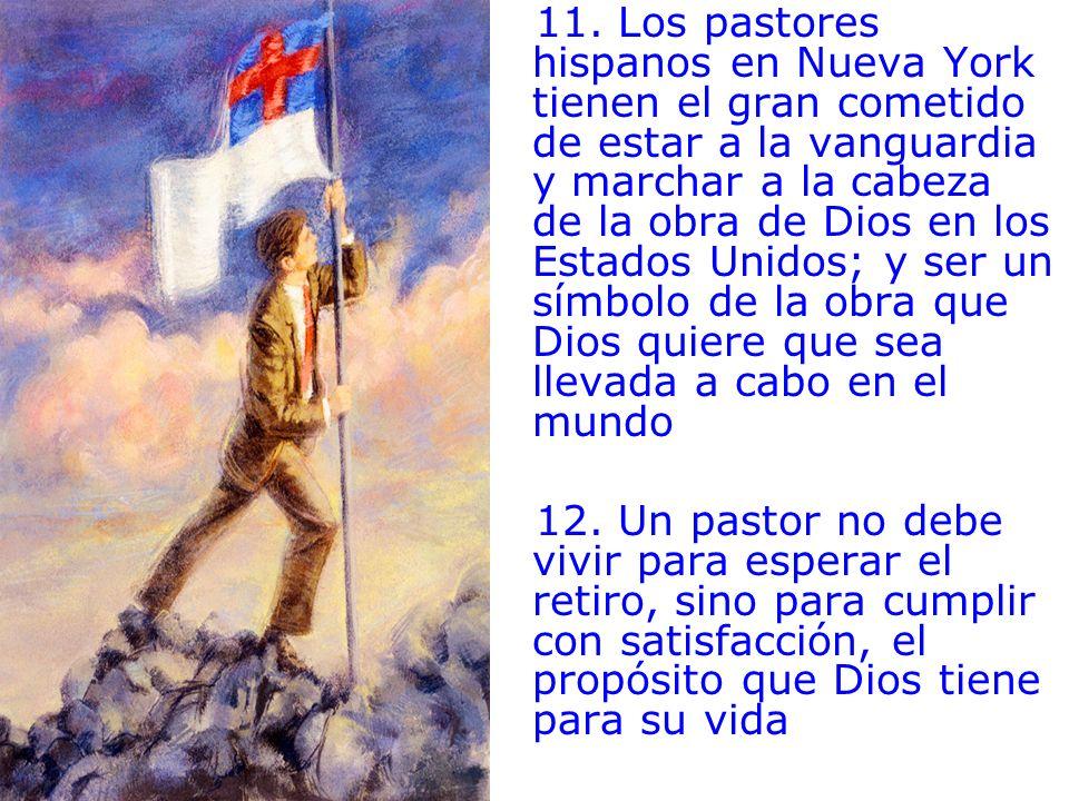 11. Los pastores hispanos en Nueva York tienen el gran cometido de estar a la vanguardia y marchar a la cabeza de la obra de Dios en los Estados Unido