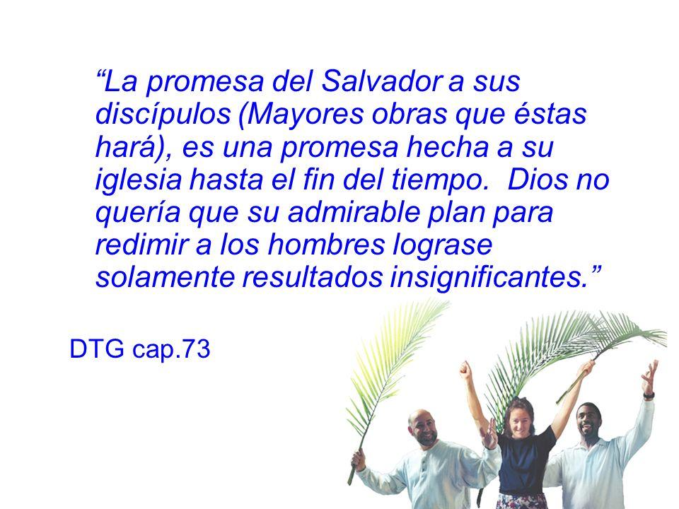 La promesa del Salvador a sus discípulos (Mayores obras que éstas hará), es una promesa hecha a su iglesia hasta el fin del tiempo. Dios no quería que