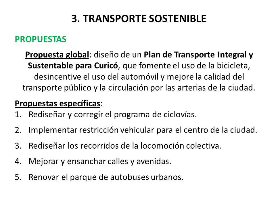 3. TRANSPORTE SOSTENIBLE PROPUESTAS Propuesta global: diseño de un Plan de Transporte Integral y Sustentable para Curicó, que fomente el uso de la bic