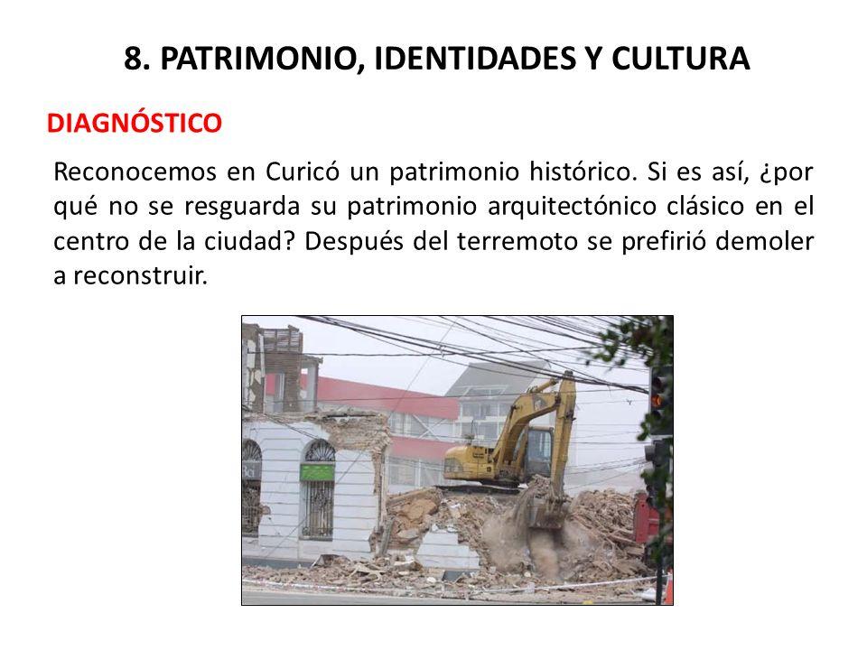 8. PATRIMONIO, IDENTIDADES Y CULTURA DIAGNÓSTICO Reconocemos en Curicó un patrimonio histórico. Si es así, ¿por qué no se resguarda su patrimonio arqu