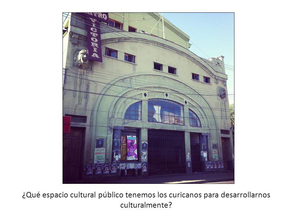 ¿Qué espacio cultural público tenemos los curicanos para desarrollarnos culturalmente?