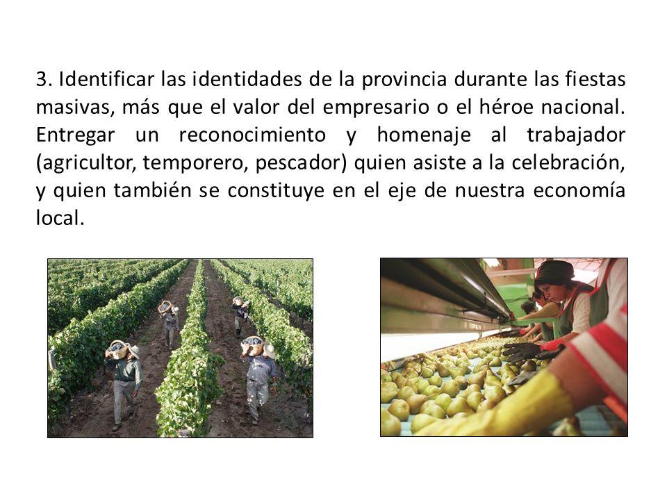 3. Identificar las identidades de la provincia durante las fiestas masivas, más que el valor del empresario o el héroe nacional. Entregar un reconocim