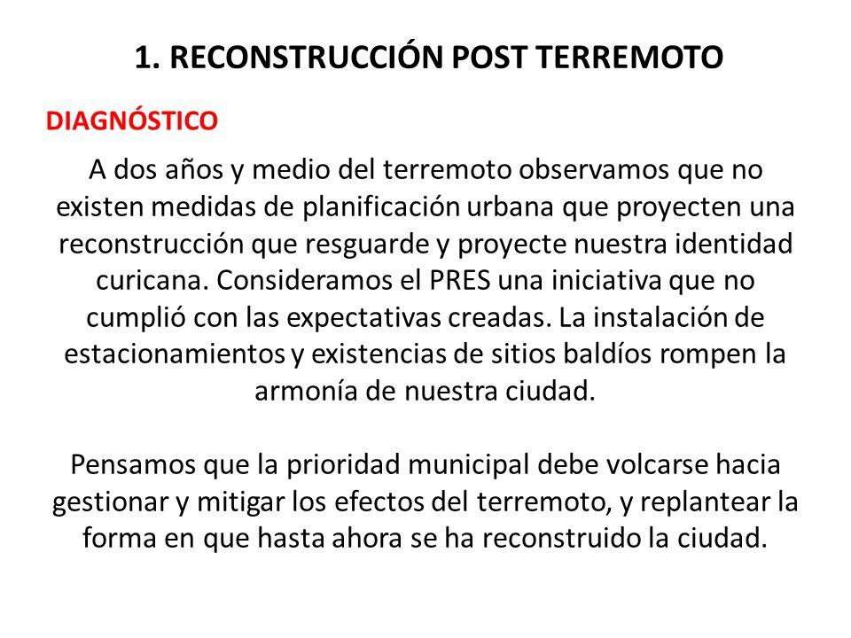 1. RECONSTRUCCIÓN POST TERREMOTO DIAGNÓSTICO A dos años y medio del terremoto observamos que no existen medidas de planificación urbana que proyecten