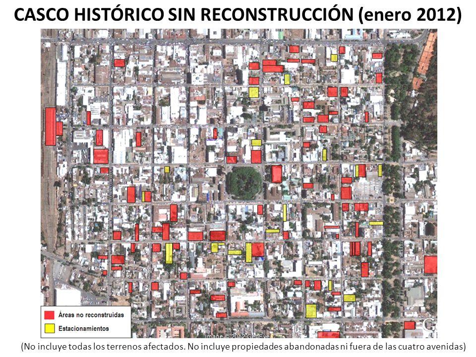 CASCO HISTÓRICO SIN RECONSTRUCCIÓN (enero 2012) (No incluye todas los terrenos afectados. No incluye propiedades abandonadas ni fuera de las cuatro av
