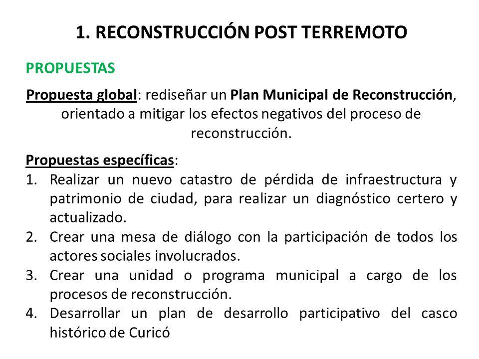 1. RECONSTRUCCIÓN POST TERREMOTO PROPUESTAS Propuesta global: rediseñar un Plan Municipal de Reconstrucción, orientado a mitigar los efectos negativos