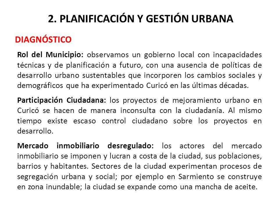 2. PLANIFICACIÓN Y GESTIÓN URBANA DIAGNÓSTICO Rol del Municipio: observamos un gobierno local con incapacidades técnicas y de planificación a futuro,