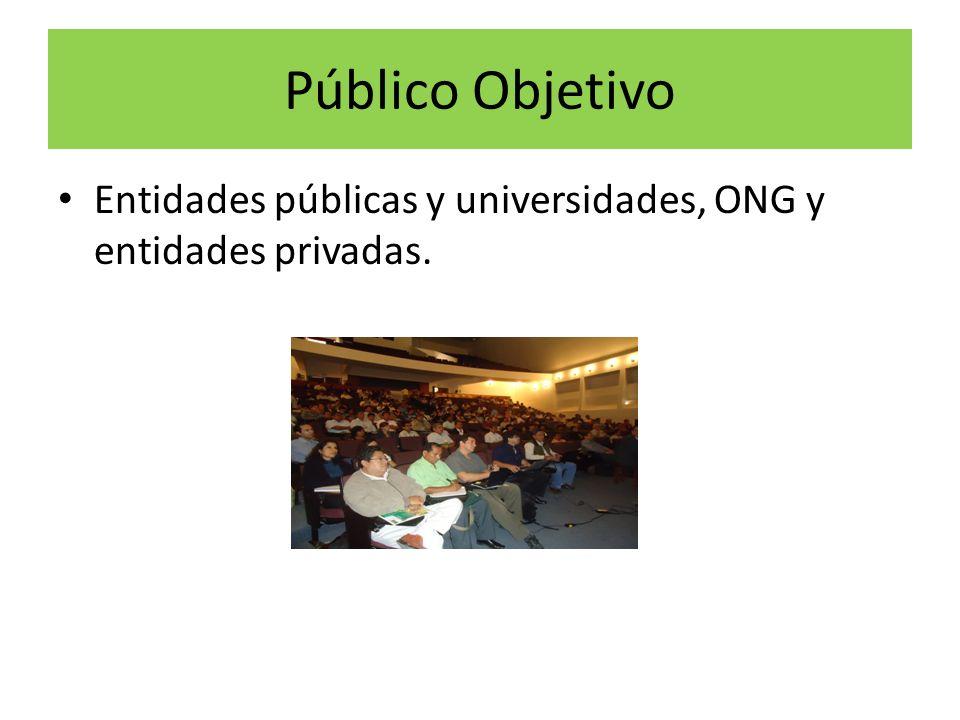 Público Objetivo Entidades públicas y universidades, ONG y entidades privadas.