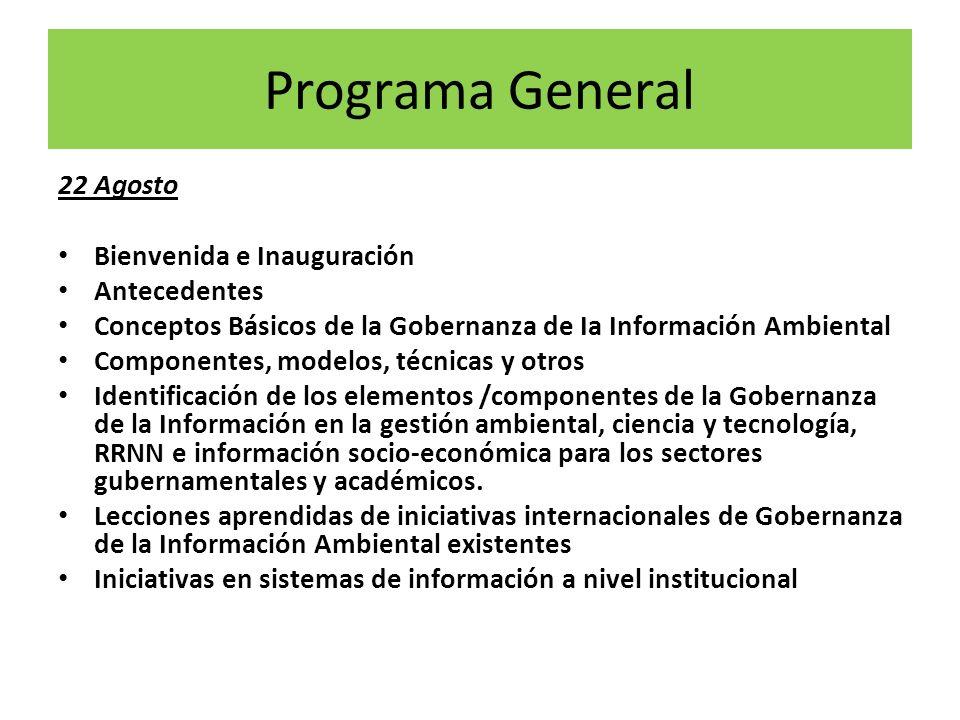 Programa General 22 Agosto Bienvenida e Inauguración Antecedentes Conceptos Básicos de la Gobernanza de Ia Información Ambiental Componentes, modelos,