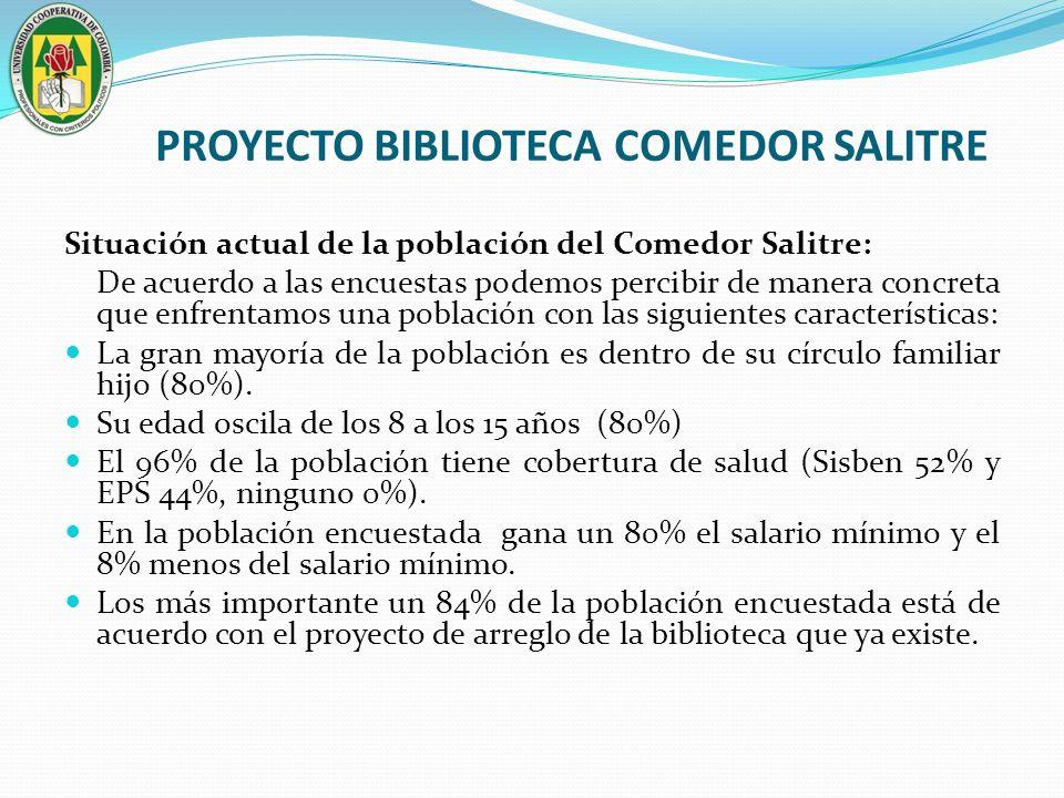 PROYECTO BIBLIOTECA COMEDOR SALITRE Situación actual de la población del Comedor Salitre: De acuerdo a las encuestas podemos percibir de manera concre
