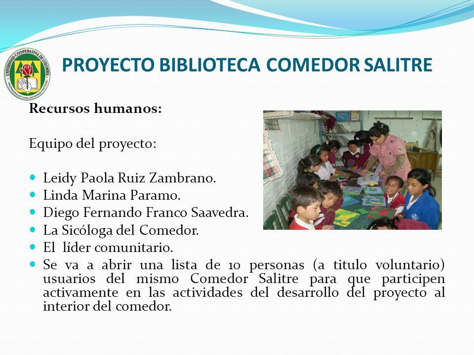 PROYECTO BIBLIOTECA COMEDOR SALITRE Recursos humanos: Equipo del proyecto: Leidy Paola Ruiz Zambrano. Linda Marina Paramo. Diego Fernando Franco Saave