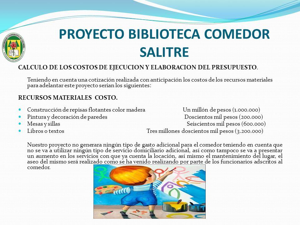 PROYECTO BIBLIOTECA COMEDOR SALITRE CALCULO DE LOS COSTOS DE EJECUCION Y ELABORACION DEL PRESUPUESTO. Teniendo en cuenta una cotización realizada con