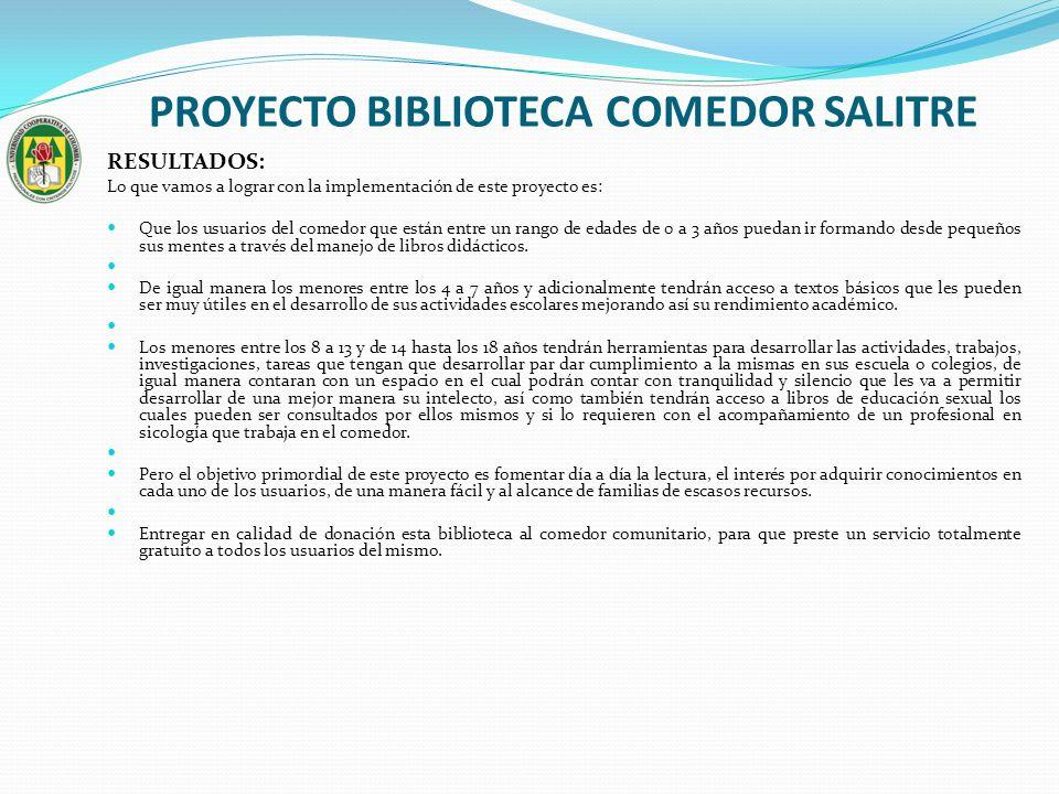 PROYECTO BIBLIOTECA COMEDOR SALITRE RESULTADOS: Lo que vamos a lograr con la implementación de este proyecto es: Que los usuarios del comedor que está