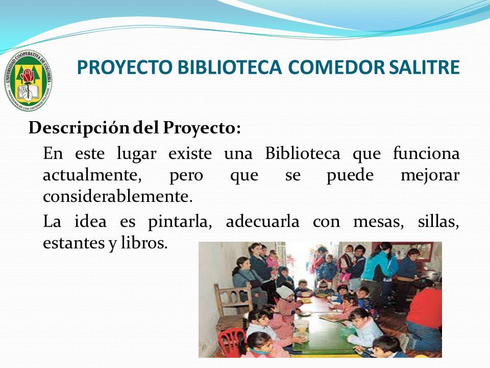 PROYECTO BIBLIOTECA COMEDOR SALITRE Descripción del Proyecto: En este lugar existe una Biblioteca que funciona actualmente, pero que se puede mejorar
