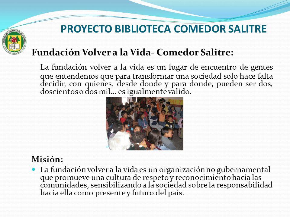 PROYECTO BIBLIOTECA COMEDOR SALITRE Fundación Volver a la Vida- Comedor Salitre: La fundación volver a la vida es un lugar de encuentro de gentes que
