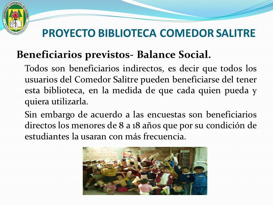 PROYECTO BIBLIOTECA COMEDOR SALITRE Beneficiarios previstos- Balance Social. Todos son beneficiarios indirectos, es decir que todos los usuarios del C