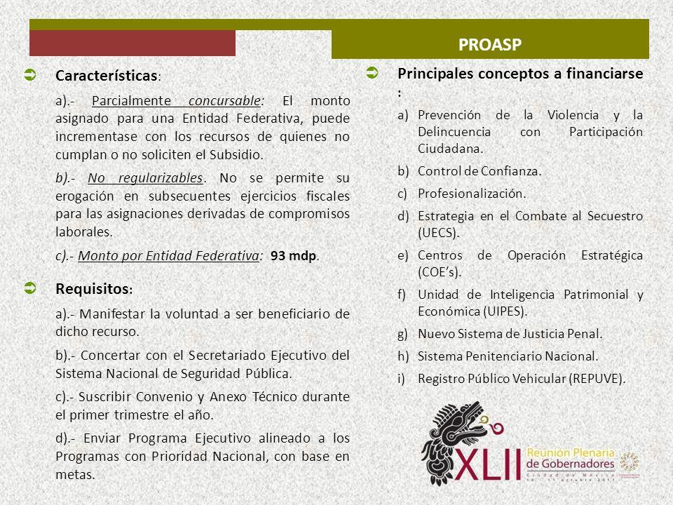 PROASP Características : a).- Parcialmente concursable: El monto asignado para una Entidad Federativa, puede incrementase con los recursos de quienes