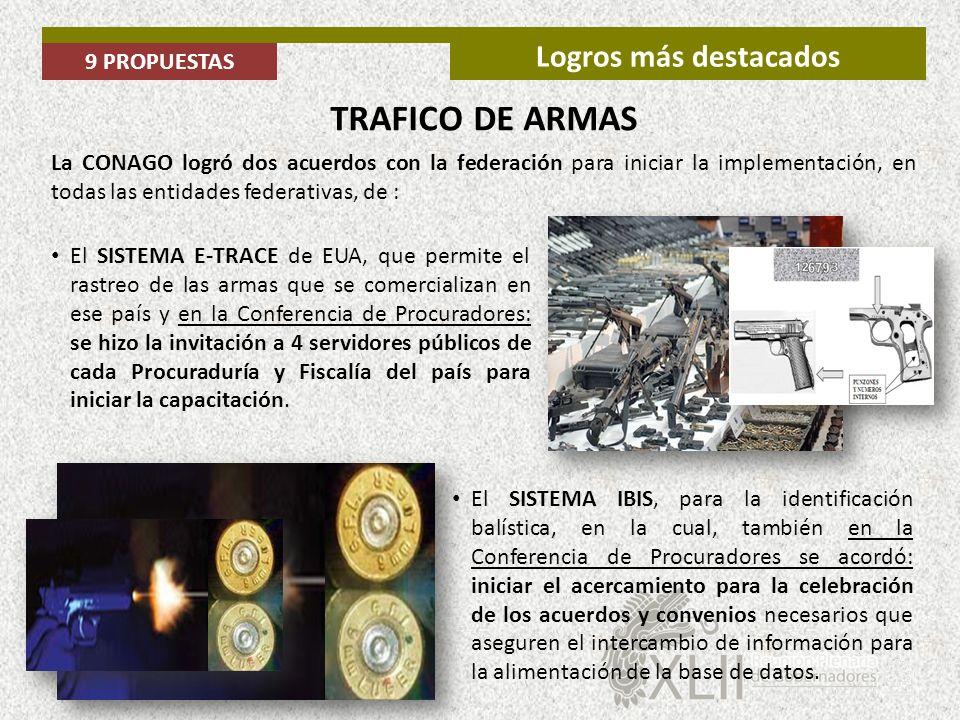 9 PROPUESTAS Logros más destacados El SISTEMA E-TRACE de EUA, que permite el rastreo de las armas que se comercializan en ese país y en la Conferencia
