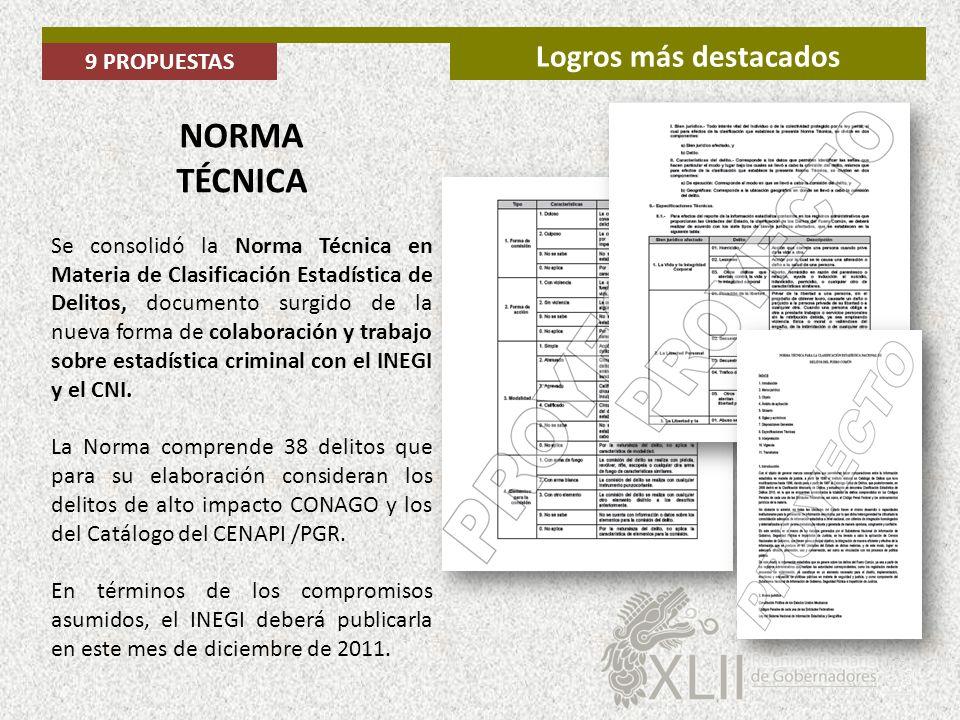 9 PROPUESTAS Logros más destacados NORMA TÉCNICA Se consolidó la Norma Técnica en Materia de Clasificación Estadística de Delitos, documento surgido d