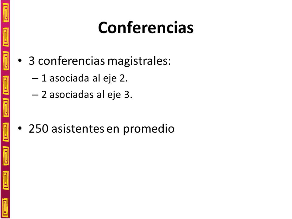 Conferencias 3 conferencias magistrales: – 1 asociada al eje 2.