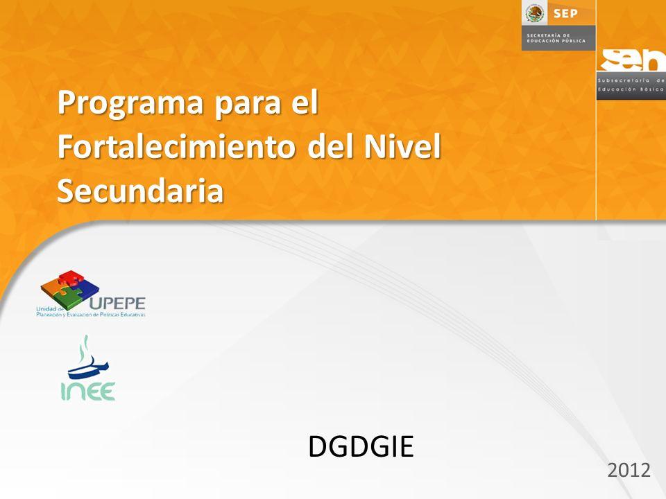 Programa para el Fortalecimiento del Nivel Secundaria 2012 DGDGIE