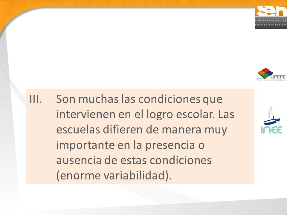 III.Son muchas las condiciones que intervienen en el logro escolar.