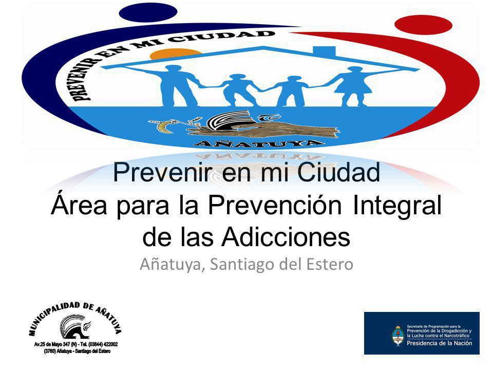 Prevenir en mi Ciudad Área para la Prevención Integral de las Adicciones Añatuya, Santiago del Estero