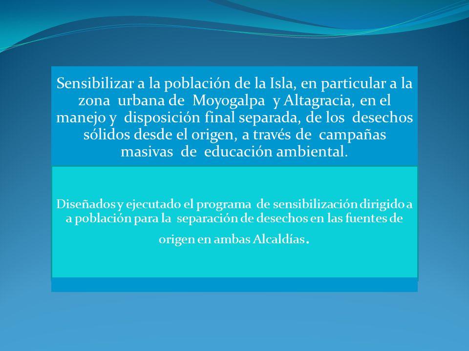 Sensibilizar a la población de la Isla, en particular a la zona urbana de Moyogalpa y Altagracia, en el manejo y disposición final separada, de los de